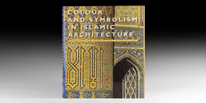Archaeological Books - Barry - Colour & Symbolism in Islamic Architecture